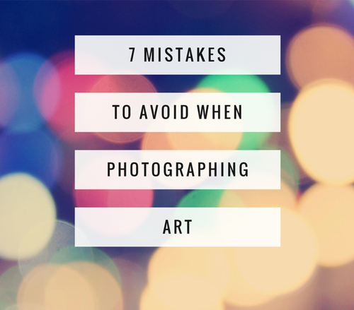 7 Mistakes to Avoid When Photographing Art