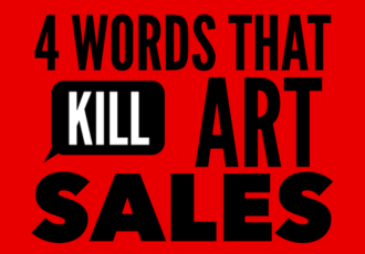 The 4 Words That Kill Art Sales